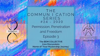 #24 Commun I cation Series ~ Permission, Penetration & Freedom, brought to you by the BEM Collective