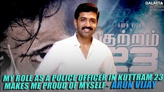 My role as a police officer in Kuttram 23 makes me proud of myself - Arun Vijay