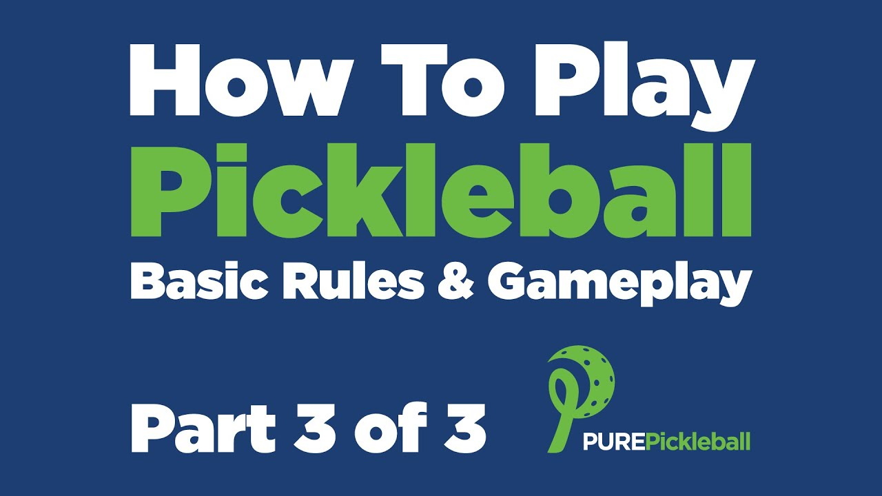 How To Play Pickleball: Part 3 of 3 - Rules and Gameplay