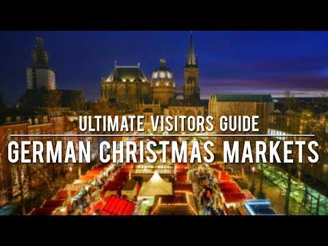GERMAN CHRISTMAS MARKETS - The Ultimate Visitors Guide