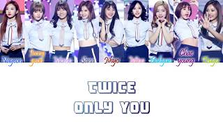 Twice (트와이스) - only you (only 너) han/rom/eng color coded lyrics