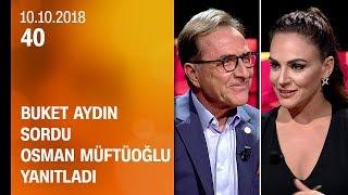 Buket Aydın 40'ta sordu Prof. Dr. Osman Müftüoğlu yanıtladı - 10.10.2018 Çarşamba
