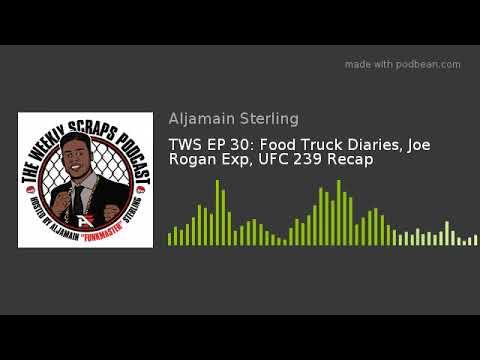 TWS EP 30: Food Truck Diaries, Joe Rogan Exp, UFC 239 Recap