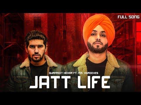 jatt-life-(full-song)-gurpreet-hehar-ft.-mr-vgrooves-|-latest-punjabi-songs-2018