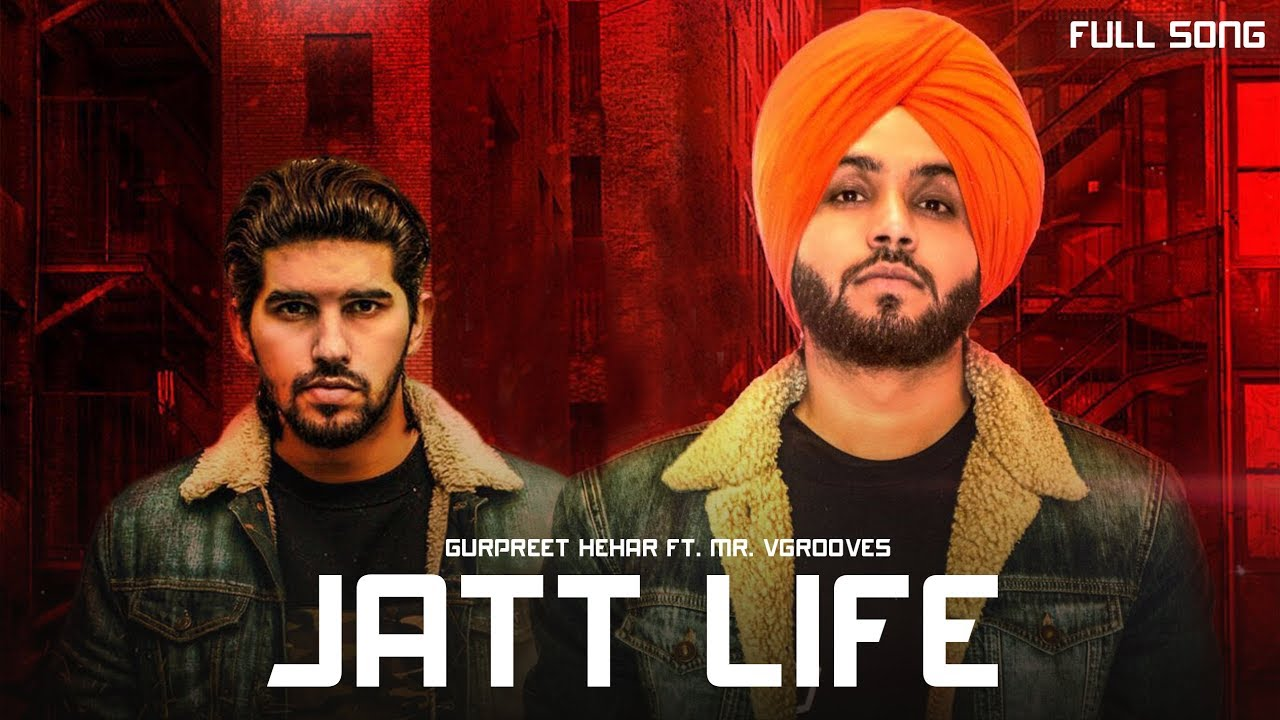 Jatt Life (Full Song) Gurpreet Hehar Ft  Mr VGrooves | Latest Punjabi Songs  2018