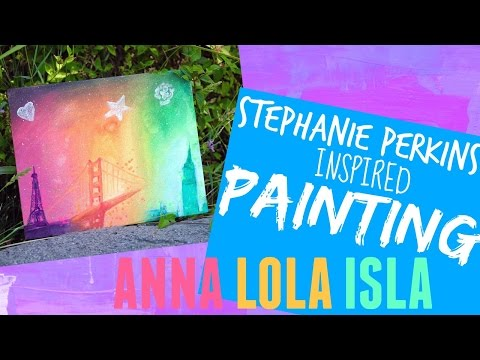 PAINTING Inspired by Anna and the French Kiss Series by Stephanie Perkins | BookMonsters11