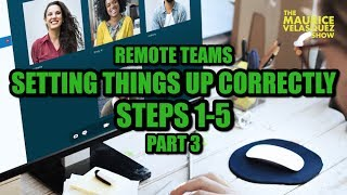 Remote Teams - Steps 1-5 of Setting Things Up Correctly | Part 3