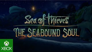 Sea of Thieves - X019 - The Seabound Soul Content Update Announce
