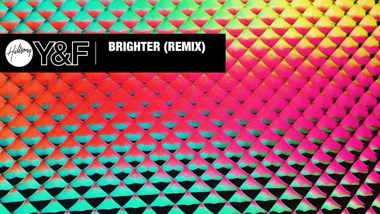 Brighter (Remix) [Audio] - Hillsong Young & Free