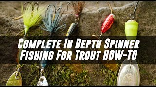 Spinner Fishing For Trout. COMPLETE In Depth HOW TO Methods For SUCCESS!
