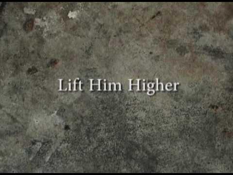 Lift Him Higher