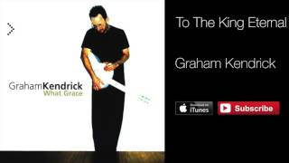 To The King Eternal - Graham Kendrick