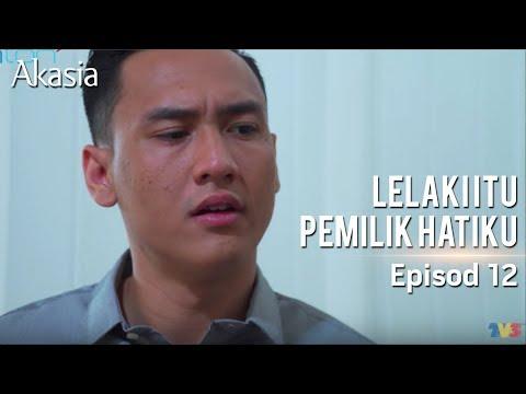 Akasia | Lelaki Itu Pemilik Hatiku | Episode 12