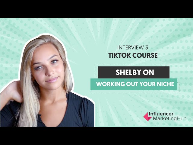How to work out your niche on TikTok - Free TikTok course - Interview with Shelby