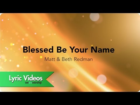 Blessed Be Your Name - Lyric Video
