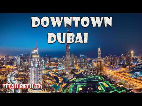 The Beauty of Downtown Dubai | Titah Beth TV