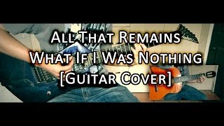 All That Remains - What If I Was Nothing (Guitar Cover)