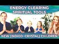 NEW (INDIGO - CRYSTAL - RAINBOW - STAR) CHILDREN EXPLAIN ENERGY CLEARING & SPIRITUAL TOOLS