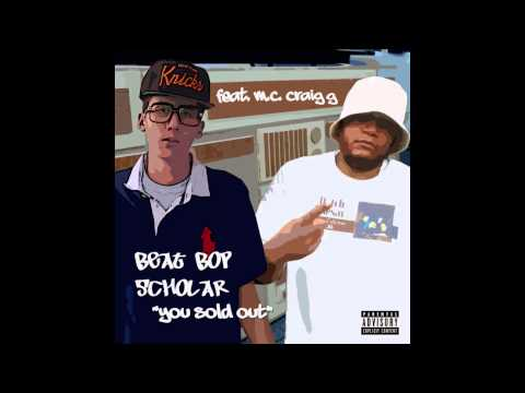 Beat Bop Scholar - You Sold Out (Feat. Craig G) (2013)