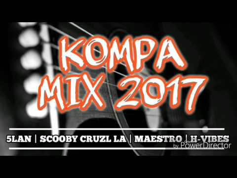 KOMPA MIX 2017   5LAN   SCOOBY CRUZ LA   MAESTRO   H-VIBES   4REAL ETC..