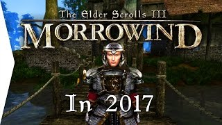 Morrowind is 15 YEARS Old & It Looks Amazing! ► 2017 Graphics Comparison!