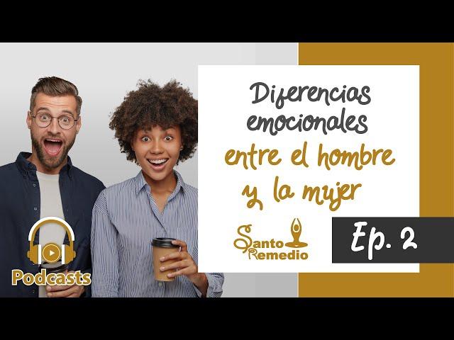 Diferencias emocionales entre el hombre y la mujer  - Ep. 2. Santo Remedio Panamá.