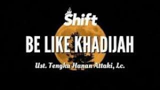 """""""Be Like Khadijah""""   Ust  Tengku Hanan Attaki, Lc"""