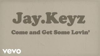 Jay.Keyz - Come and Get Some Lovin
