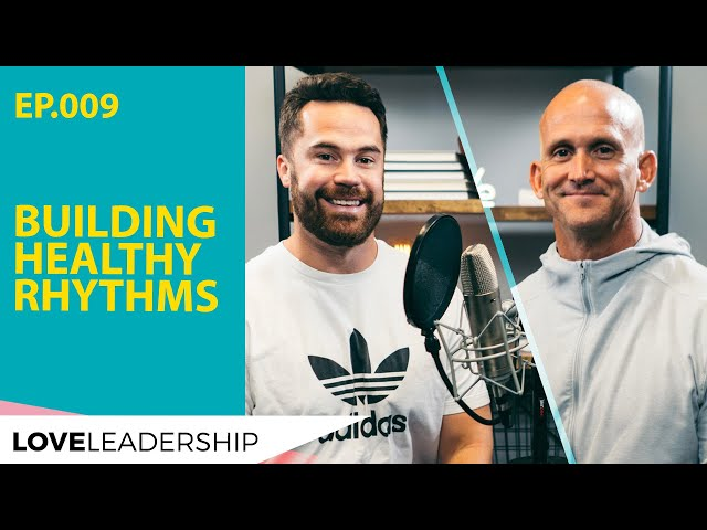 Building Healthy Rhythms | Love Leadership Podcast w/Todd Doxzon & Mike O'Connell