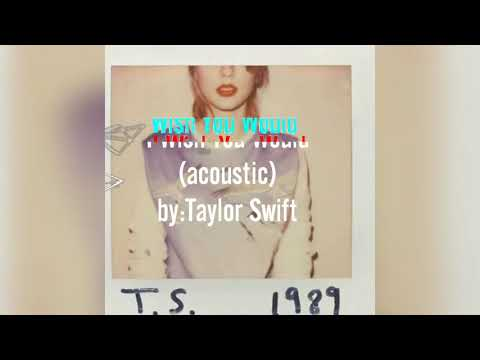 Taylor Swift - I Wish You Would (acoustic)