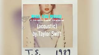 [3.30 MB] Taylor Swift - I Wish You Would (acoustic)