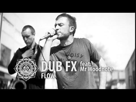 Dub FX 18:04:2009 'Flow' feat. Woodnote
