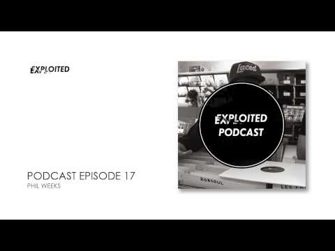 EXPLOITED PODCAST #17: Phil Weeks