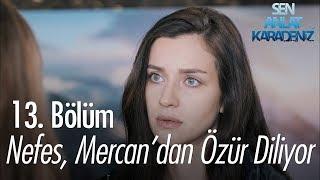 Nefes, Mercan'dan özür diliyor - Sen Anlat Karadeniz 13. Bölüm