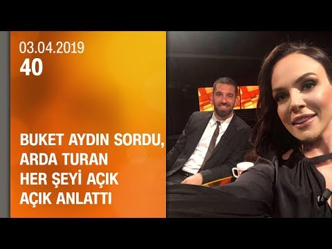 Buket Aydın 40'ta sordu, Arda Turanher şeyi açık açık anlattı - 03.04.2019 Çarşamba