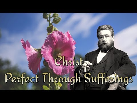 Christ -- Perfect Through Sufferings by Charles Spurgeon