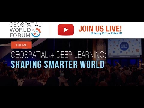 [LIVE] Geospatial World Forum 2017 - Opening, Vision and Plenary Sessions + Awards