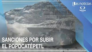 Sanciones por subir al Popocatépetl.