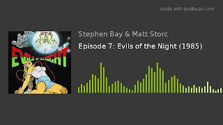 Episode 7: Evils of the Night (1985)