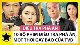 10 Bộ Phim Điều Tra Phá Án Của TVB Một Thời 'Làm Mưa Làm Gió' Khắp Châu Á