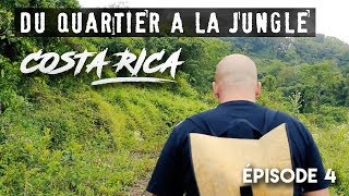 DU QUARTIER A LA JUNGLE - COSTA RICA (S.1/Ep.4)