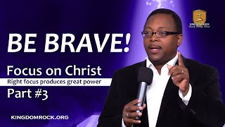Be Brave! [Focus On Christ series - Part #3]