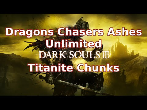 Dark Souls 3 - Dragon Chasers Ashes - Unlimited Twinkling Titanite Chunks & Titanite Scales