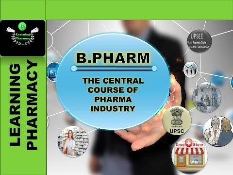 BACHELOR OF PHARMACY (B.PHARM) - THE CENTRAL  COURSE OF  PHARMA INDUSTRY