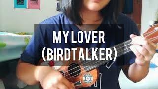 My Lover - Birdtalker (ukulele cover + chords)