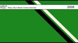 UNKLE - Reign [Way Out West Instrumental]