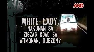 White lady, nakunan sa Zigzag Road sa Atimonan, Quezon?