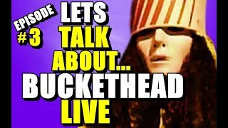 Let's Talk About Buckethead Live (Episode #3)
