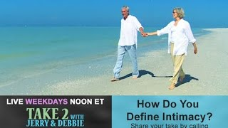 Take 2 with Jerry and Debbie-  Real Intimacy - 10/19/16