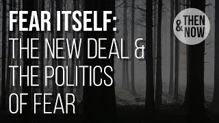 Fear Itself: The Politics of Fear & The New Deal